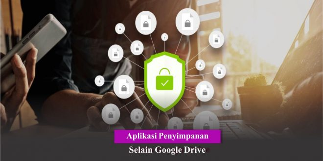 Aplikasi Penyimpanan Selain Google Drive